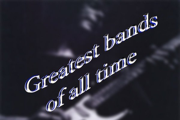 Greatest Bands of All Time!